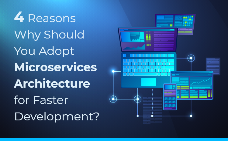 4 Reasons Why You Should Adopt Microservices Architecture for Faster Development?